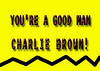 "You're A Good Man CHARLIE BROWN! Congratulations ""Just Off Broadway Productions"" - Cast and Crew! Excellent!! :"