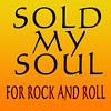 Sold My Soul For Rock and Roll :